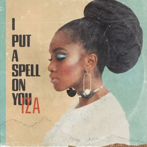 Listen to I Put a Spell on You song with lyrics from IZA