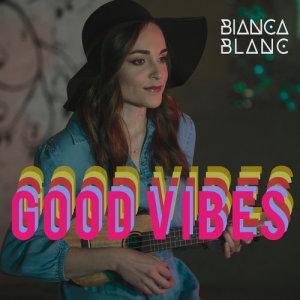 Album Good Vibes Single from Bianca Blanc