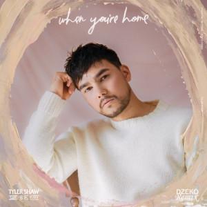 Tyler Shaw的專輯When You're Home (Dzeko Remix)