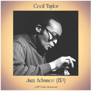 Cecil Taylor的專輯Jazz Advance (All Tracks Remastered, Ep)