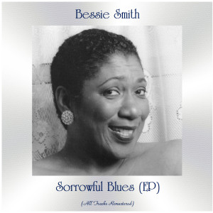 Bessie Smith的專輯Sorrowful Blues (EP) (All Tracks Remastered)