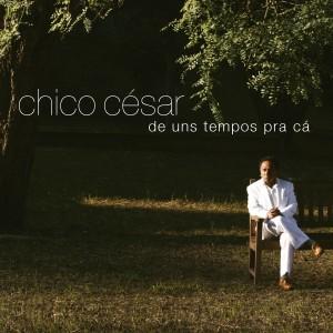 Album De Uns Tempos Pra Cá from Chico César