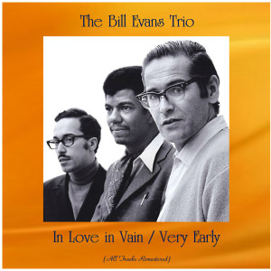 The Bill Evans Trio的專輯In Love in Vain / Very Early