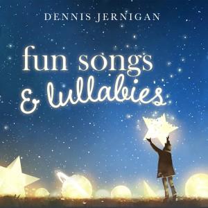 Album Fun Songs & Lullabies from Dennis Jernigan