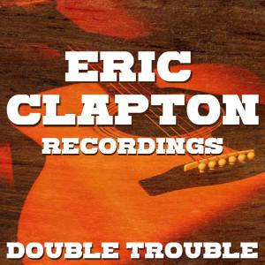Eric Clapton的專輯Double Trouble Eric Clapton Recordings