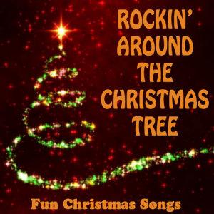 Rockin' Around the Christmas Tree: Fun Christmas Songs