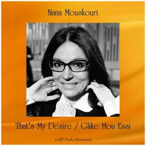 Album That's My Desire / Glike Mou Essi (All Tracks Remastered) from Nana Mouskouri