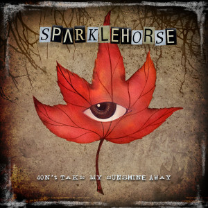 Don't Take My Sunshine Away 2006 Sparklehorse