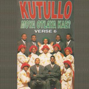 Album Moya Otlhaya Kae? Verse 6 from Kutullo