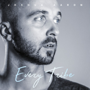 Album Every Tribe from Joshua Aaron