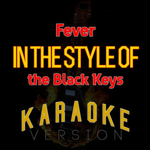 Ameritz Top Tracks的專輯Fever (In the Style of the Black Keys) [Karaoke Version] - Single