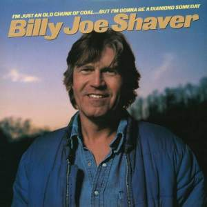 Album I'm Just an Old Chunk of Coal...But I'm Gonna Be a Diamond Someday from Billy Joe Shaver