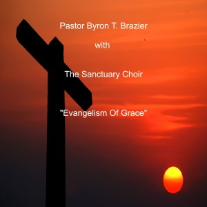Album Evangelism of Grace (Live) from Pastor Byron T. Brazier
