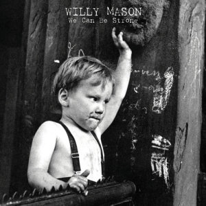 Album We Can Be Strong from Willy Mason