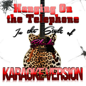 Karaoke - Ameritz的專輯Hanging on the Telephone (In the Style of Blondie) [Karaoke Version] - Single