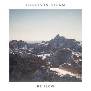 Album Be Slow from Harrison Storm