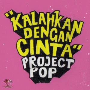Kalahkan Dengan Cinta dari Project Pop