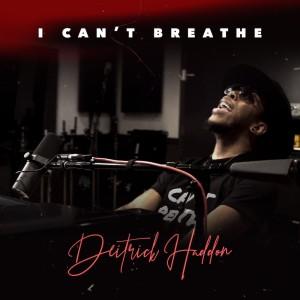 Album I Cant Breathe Single from Deitrick Haddon