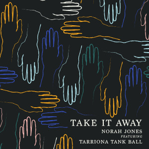 收聽Norah Jones的Take It Away歌詞歌曲