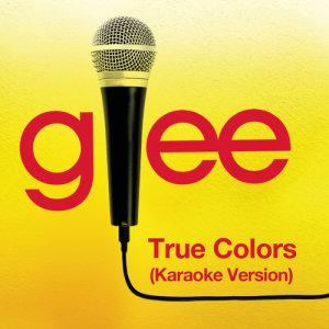 收聽Glee Cast的True Colors (Karaoke - Glee Cast Version)歌詞歌曲