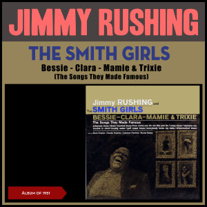 Jimmy Rushing的專輯The Smith Girls, Bessie - Clara - Mamie & Trixie (The Songs They Made Famous)