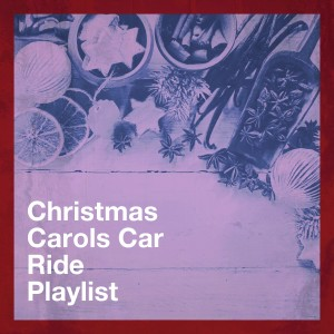 Christmas Songs的專輯Christmas Carols Car Ride Playlist