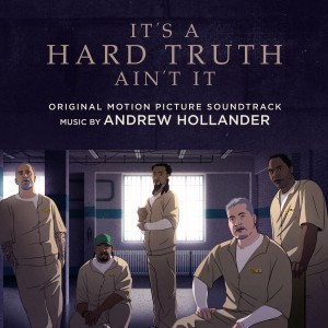 Album It's a Hard Truth Ain't It (Original Motion Picture Soundtrack) from Andrew Hollander