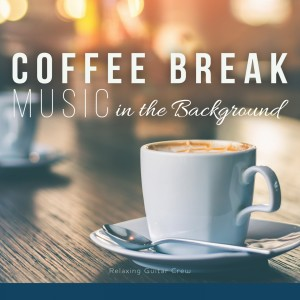 Relaxing Guitar Crew的專輯Coffee Break Music in the Background