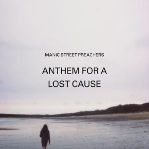 收聽Manic Street Preachers的Anthem for a Lost Cause歌詞歌曲