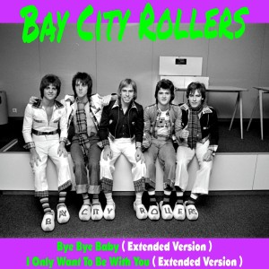 Album Bye Bye Baby (Extended Version) from Bay City Rollers