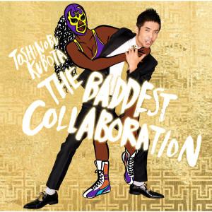 Album THE BADDEST - Collaboration from 久保田利伸