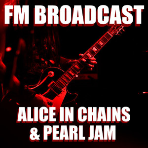 Album FM Broadcast Alice In Chains & Pearl Jam from Alice In Chains