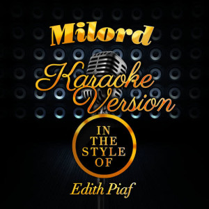 Karaoke - Ameritz的專輯Milord (In the Style of Edith Piaf) [Karaoke Version] - Single