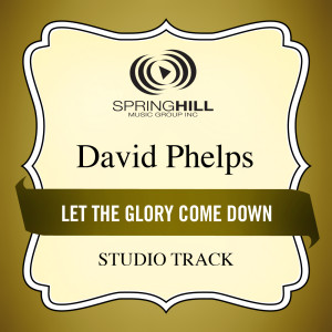 Let The Glory Come Down 2005 David Phelps