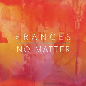 Frances的專輯No Matter