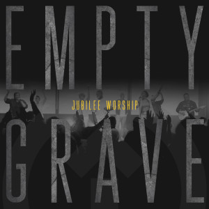 Album Empty Grave from Jubilee Worship