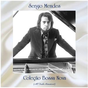 Sergio Mendes的專輯Coleção Bossa Nova (All Tracks Remastered)