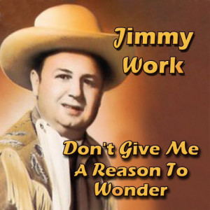 Album Don't Give Me a Reason to Wonder from Jimmy Work