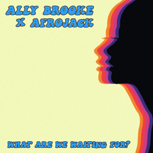 Ally Brooke的專輯What Are We Waiting For?