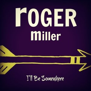 Roger Miller的專輯I'll Be Somewhere