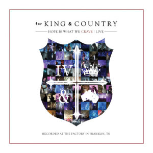 Album Hope Is What We CRAVE | Live from for KING & COUNTRY