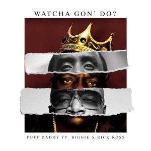 Watcha Gon' Do? (feat. Biggie & Rick Ross) dari Diddy