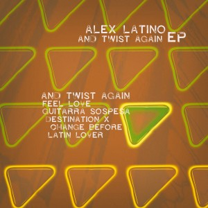 Album And Twist Again EP from Alex Latino