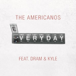 Listen to Everyday (feat. DRAM & Kyle) song with lyrics from The Americanos