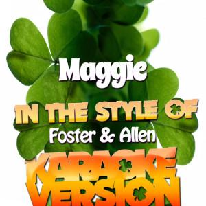 Karaoke - Ameritz的專輯Maggie (In the Style of Foster & Allen) [Karaoke Version] - Single