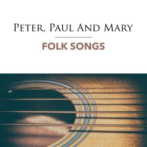 Peter, Paul And Mary的專輯Folk Songs