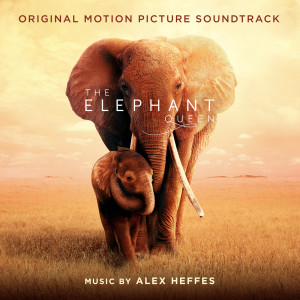 Album The Elephant Queen (Original Motion Picture Soundtrack) from Alex Heffes