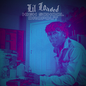 Lil Loaded的專輯High School Dropout