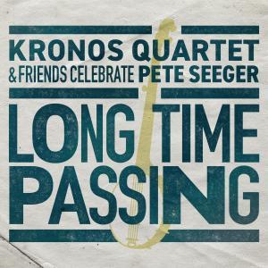 Album Long Time Passing: Kronos Quartet and Friends Celebrate Pete Seeger from Kronos Quartet