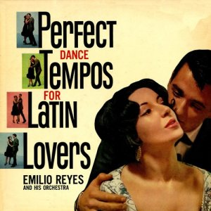 Album Perfect Dance Tempos For Latin Lovers from Emilio Reyes & His Orchestra
